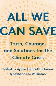 All We Can Save, Katharine Wilkinson, Ayana Elizabeth Johnson