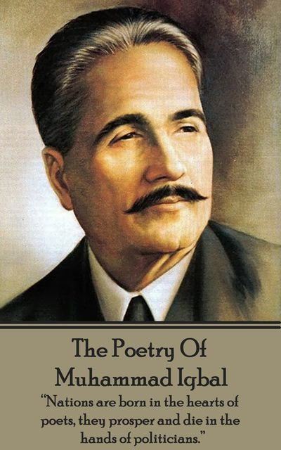 The Poetry Of Allama Muhammad Iqbal, Muhammad Iqbal