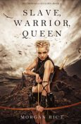 Slave, Warrior, Queen (Of Crowns and Glory--Book 1), Morgan Rice