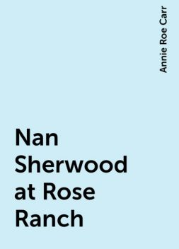 Nan Sherwood at Rose Ranch, Annie Roe Carr