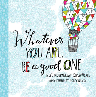 Whatever You Are, Be a Good One, Lisa Congdon
