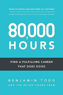 80,000 Hours: Find a fulfilling career that does good, Benjamin Todd
