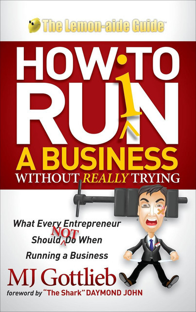 How to Ruin a Business Without Really Trying, M.J. Gottlieb