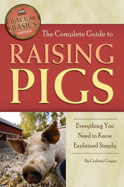The Complete Guide to Raising Pigs, Carlotta Cooper