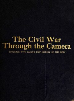 The Civil War Through the Camera, Henry W. Elson