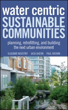 Water Centric Sustainable Communities, Paul Brown, Jack Ahern, Vladimir Novotny
