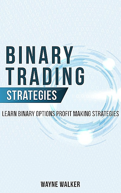 Binary Trading Strategies, Wayne Walker