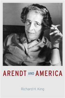 Arendt and America, Richard King