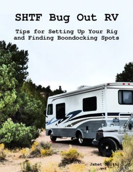 Shtf Bug Out Rv: Tips for Setting Up Your Rig and Finding Boondocking Spots, Janet Smith