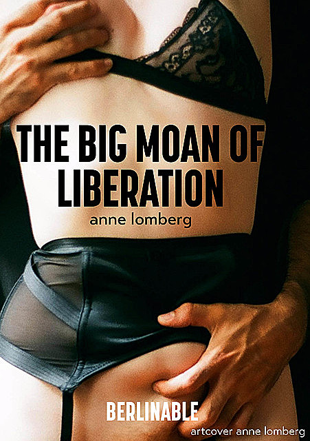 The Big Moan of Liberation, Anne Lomberg