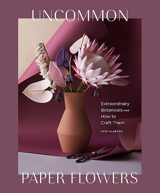 Uncommon Paper Flowers, Kate Alarcón