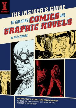 The Insider's Guide To Creating Comics And Graphic Novels, Andy Schmidt