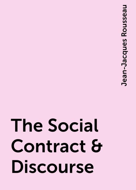 The Social Contract & Discourse, Jean-Jacques Rousseau