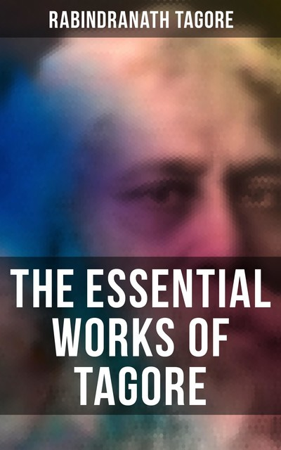 The Essential Works of Tagore, Rabindranath Tagore