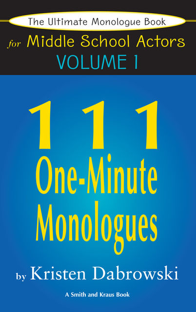 The Ultimate Monologue Book for Middle School Actors Volume I, Kristen Dabrowski