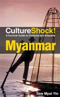 CultureShock! Myanmar. A Survival Guide to Customs and Etiquette, Saw Myat Yin