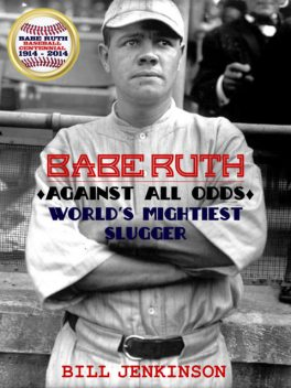 Babe Ruth: Against All Odds, World's Mightiest Slugger, Bill Jenkinson