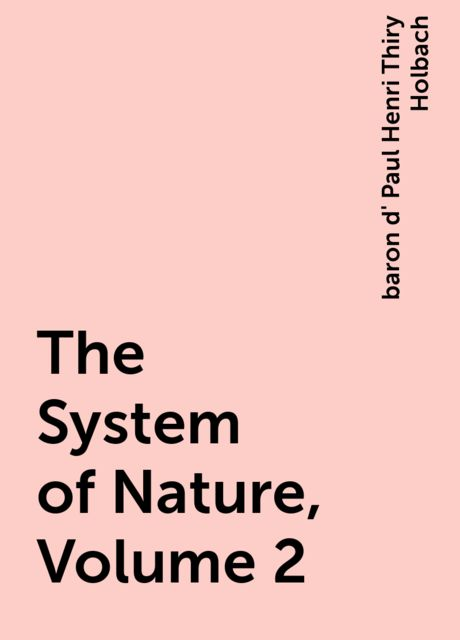 The System of Nature, Volume 2, baron d' Paul Henri Thiry Holbach