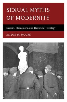 Sexual Myths of Modernity, Alison Moore