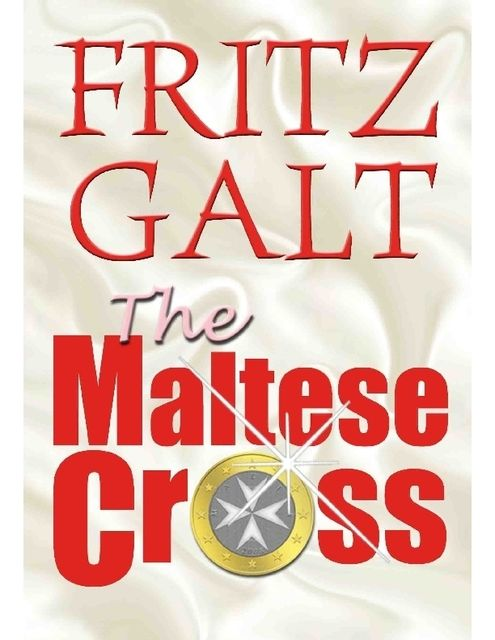 The Maltese Cross: An International Thriller, Fritz Galt