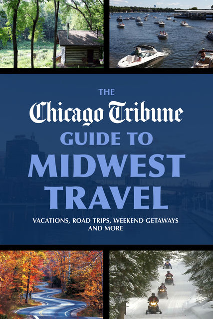 The Chicago Tribune Guide to Midwest Travel,