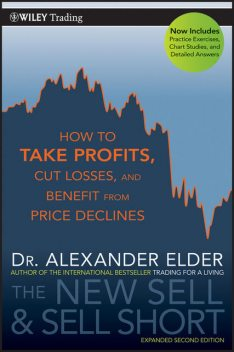 The New Sell and Sell Short: How To Take Profits, Cut Losses, and Benefit From Price Declines, Alexander Elder