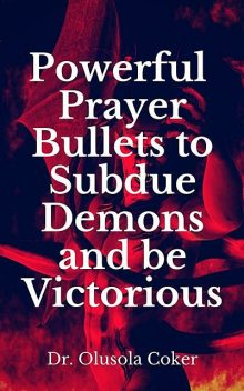 Powerful Prayer Bullets to subdue Demons and be Victorious, Olusola Coker