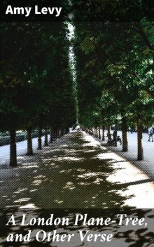 A London Plane-Tree, and Other Verse, Amy Levy