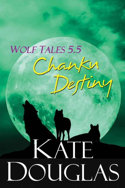 Wolf Tales 5.5: Chanku Destiny, Kate Douglas