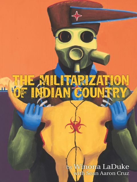 The Militarization of Indian Country, Sean Aaron Cruz, Winona LaDuke