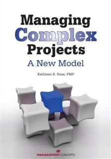 Managing Complex Projects: A New Model, Kathleen B. Hass