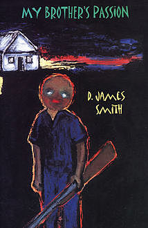 My Brother's Passion, D. James Smith