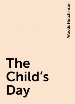 The Child's Day, Woods Hutchinson