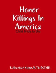 Honor Killings In America – Child Bride to Die, LMT, M.Th.BCMT, Minister K Hezekiah Scipio