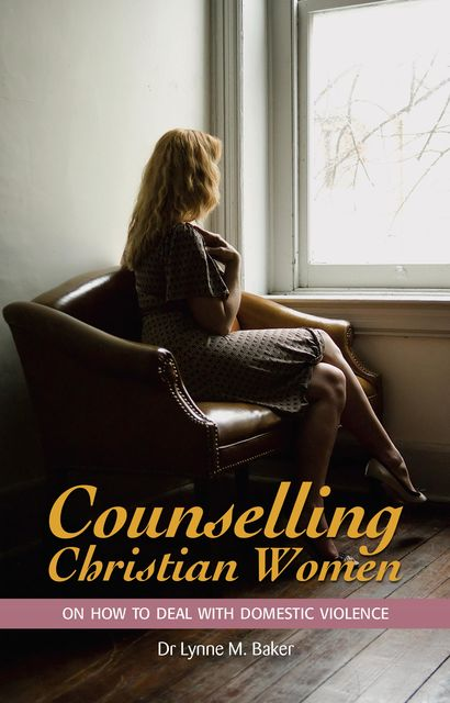 Counselling Christian Women on How to Deal With Domestic Violence, Lynne M. Baker
