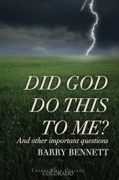Did God Do This To Me?, Barry Bennett, Charis Bible College