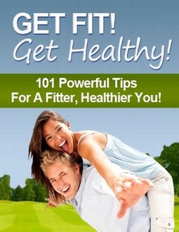 Get Fit! Get Healthy! – 101 Powerful Tips for a Fitter, Healthier You, Charlotte Kobetis