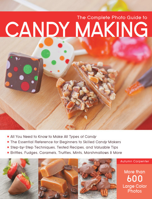 The Complete Photo Guide to Candy Making, Autumn Carpenter