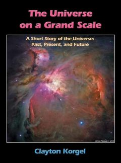 The Universe on a Grand Scale, Clayton Korgel