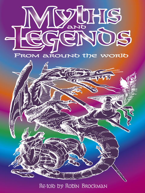 Myths and Legends from Around the World, Robin Brockman