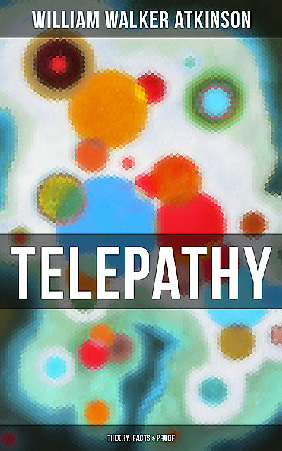 Telepathy (Theory, Facts & Proof), William Walker Atkinson