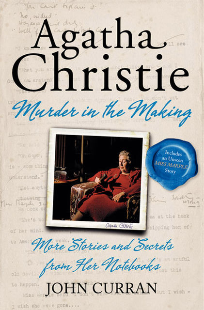 Agatha Christie's Murder in the Making: Stories and Secrets from Her Archive – includes an unseen Miss Marple Story, John Curran