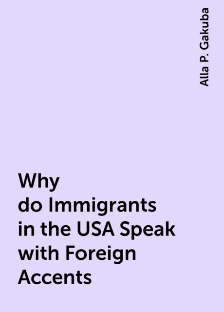 Why do Immigrants in the USA Speak with Foreign Accents, Alla P. Gakuba