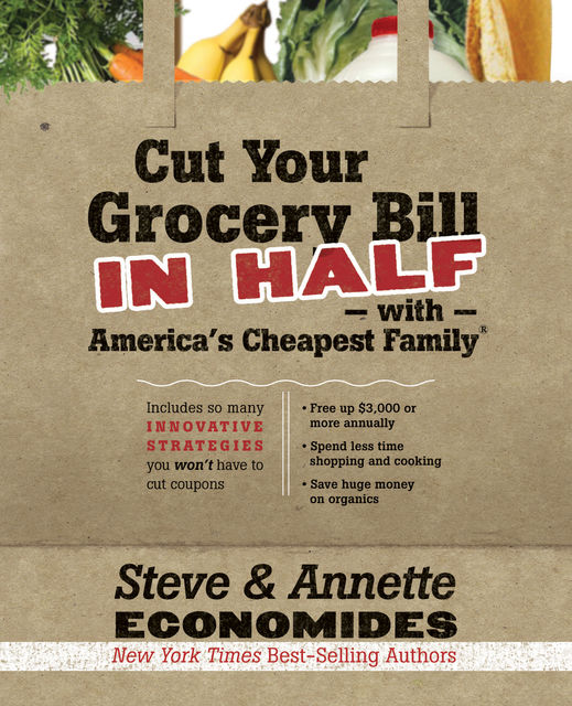 Cut Your Grocery Bill in Half with America's Cheapest Family, Annette Economides, Steve Economides