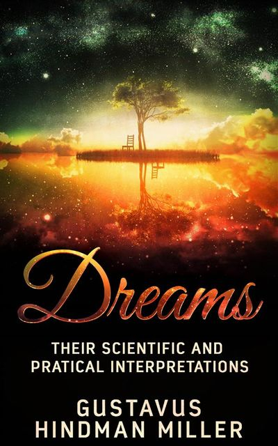 10,000 Dreams Interpreted: What's In a Dream, Gustavus Hindman Miller