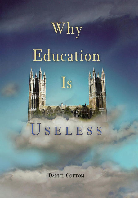 Why Education Is Useless, Daniel Cottom