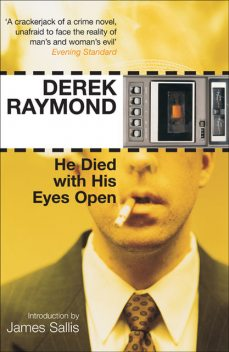 He Died with His Eyes Open, Derek Raymond