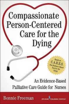 Compassionate Person-Centered Care for the Dying, DNP, RN, ANP, ACHPN, Bonnie Freeman, Margaret Fitch, Tracey DasGupta