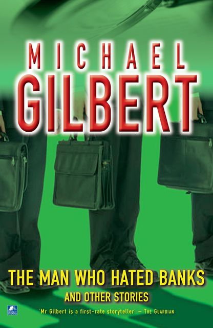 The Man Who Hated Banks & Other Mysteries, Michael Gilbert