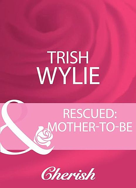 Rescued: Mother-To-Be, Trish Wylie